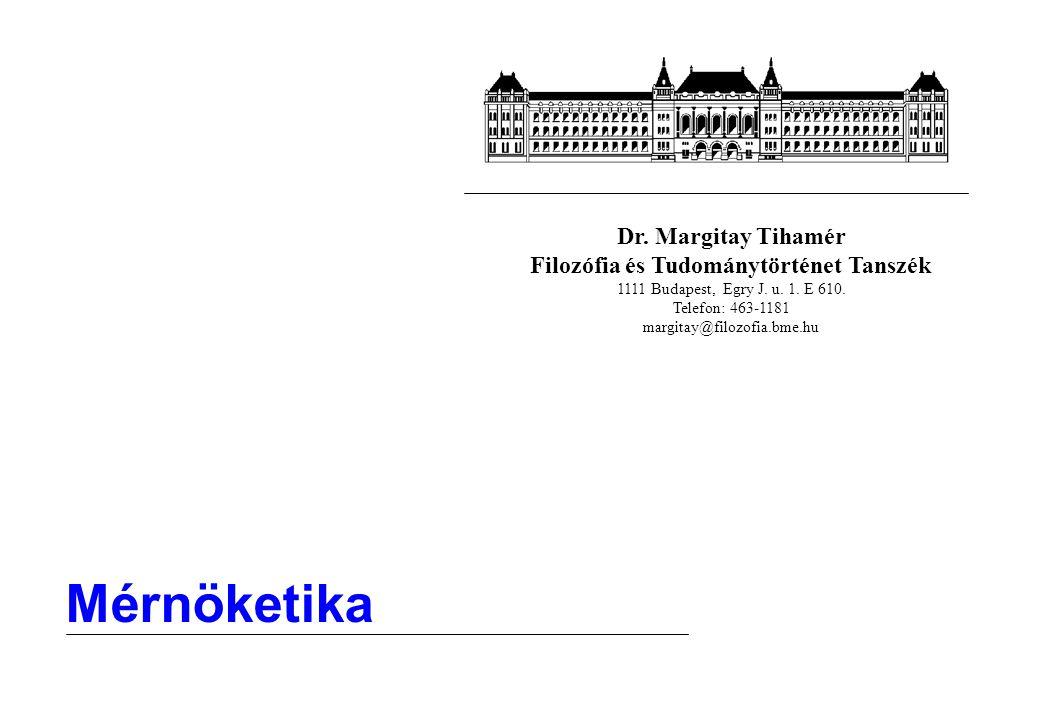 Dr. Margitay Tihamér Filozófia és Tudománytörténet Tanszék 1111 Budapest, Egry J. u. 1. E 610. Telefon: 463-1181 margitay@filozofia.bme.hu Mérnöketika