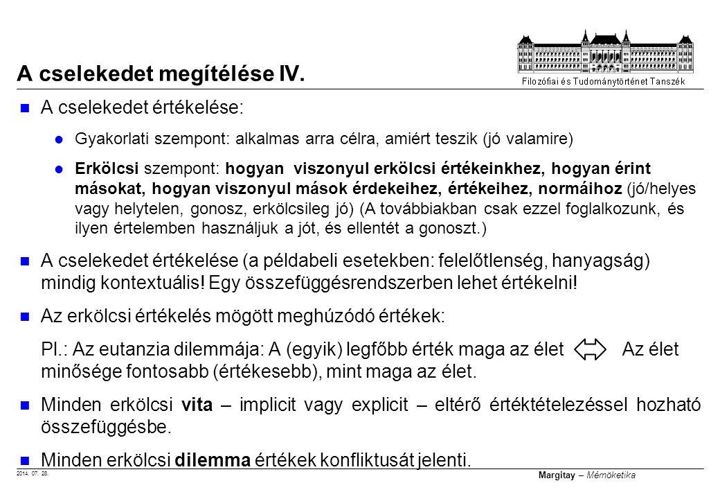 2014. 07. 28. Margitay – Mérnöketika A cselekedet értékelése: Gyakorlati szempont: alkalmas arra célra, amiért teszik (jó valamire) Erkölcsi szempont: