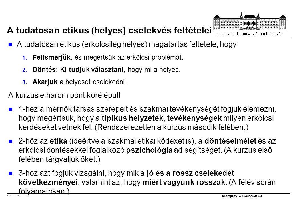 2014. 07. 28. Margitay – Mérnöketika A tudatosan etikus (erkölcsileg helyes) magatartás feltétele, hogy 1. Felismerjük, és megértsük az erkölcsi probl
