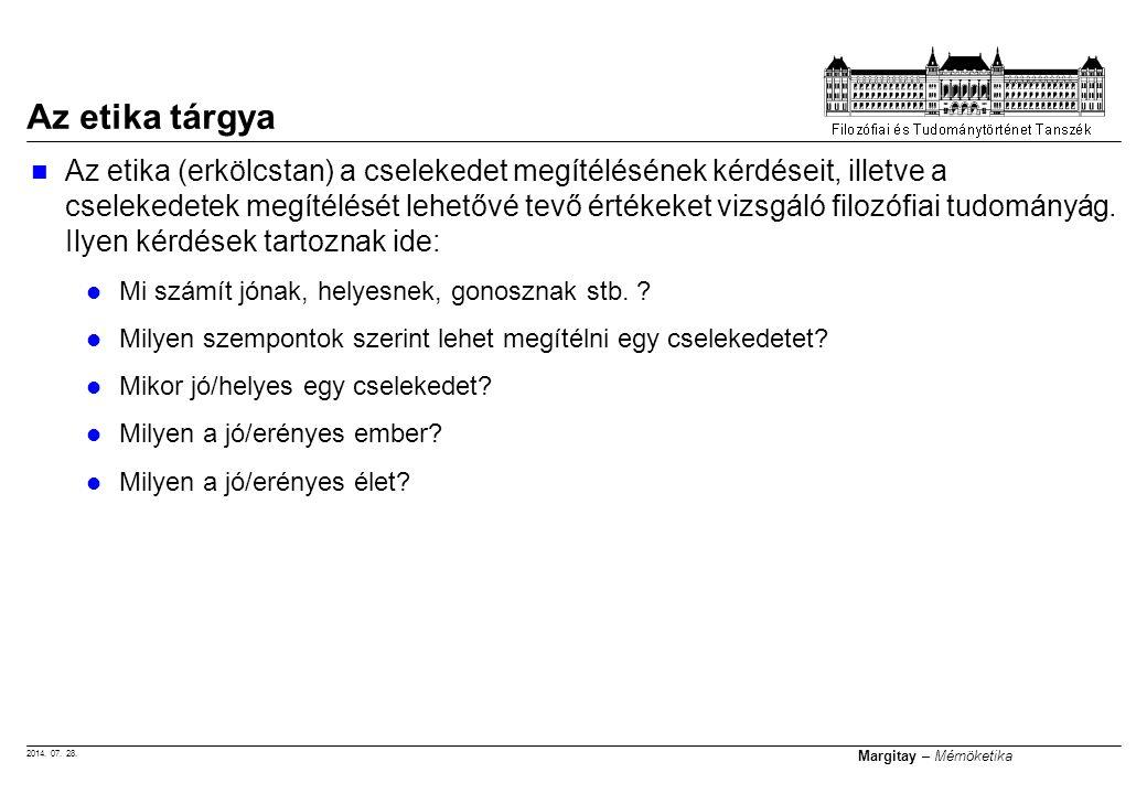 2014. 07. 28. Margitay – Mérnöketika Az etika (erkölcstan) a cselekedet megítélésének kérdéseit, illetve a cselekedetek megítélését lehetővé tevő érté