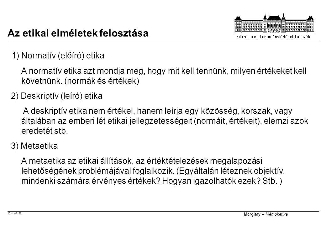 2014. 07. 28. Margitay – Mérnöketika Az etikai elméletek felosztása 1) Normatív (előíró) etika A normatív etika azt mondja meg, hogy mit kell tennünk,