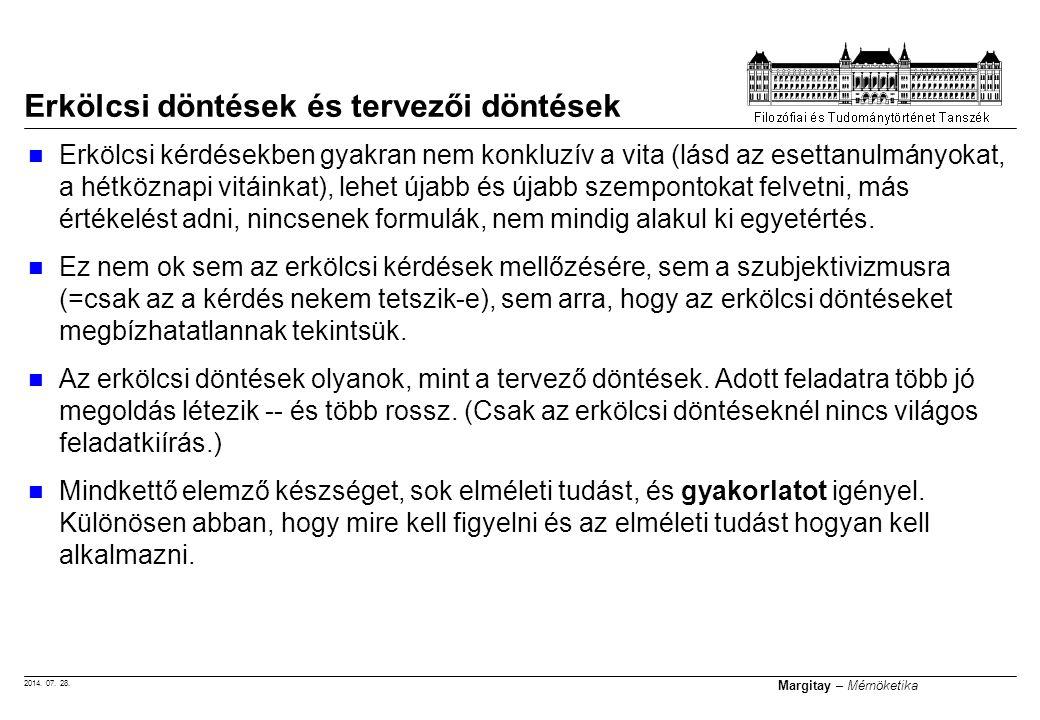 2014. 07. 28. Margitay – Mérnöketika Erkölcsi kérdésekben gyakran nem konkluzív a vita (lásd az esettanulmányokat, a hétköznapi vitáinkat), lehet újab