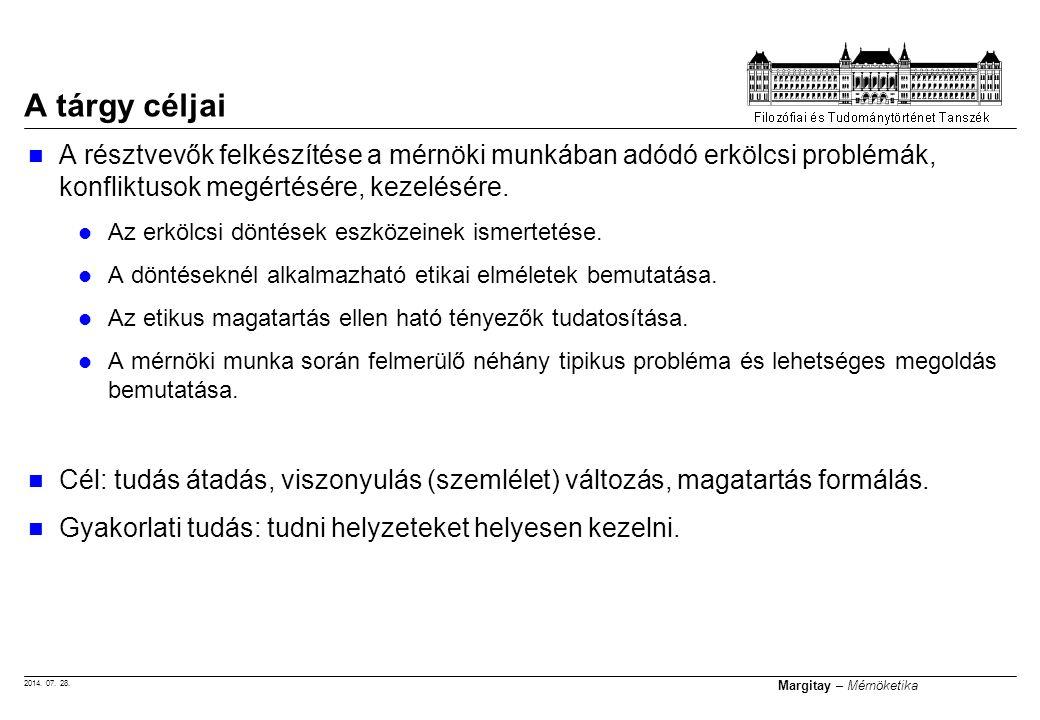 2014. 07. 28. Margitay – Mérnöketika A tárgy céljai A résztvevők felkészítése a mérnöki munkában adódó erkölcsi problémák, konfliktusok megértésére, k
