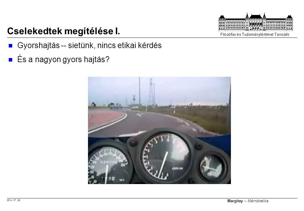 2014. 07. 28. Margitay – Mérnöketika Gyorshajtás -- sietünk, nincs etikai kérdés És a nagyon gyors hajtás? Cselekedtek megítélése I.