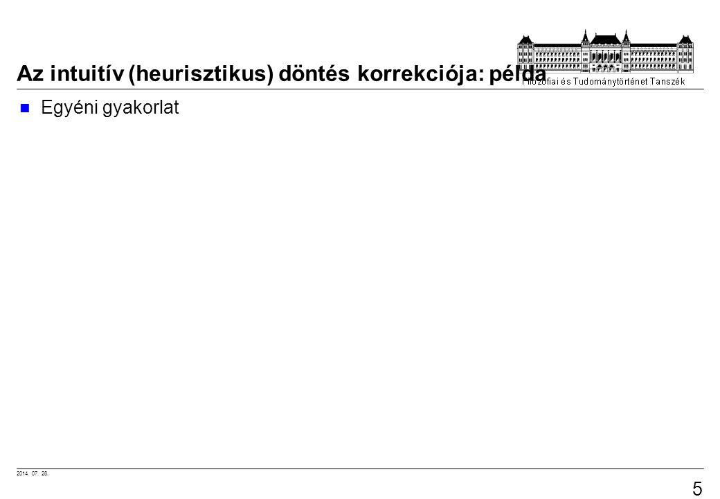 2014. 07. 28. 51 Az intuitív (heurisztikus) döntés korrekciója: példa Egyéni gyakorlat