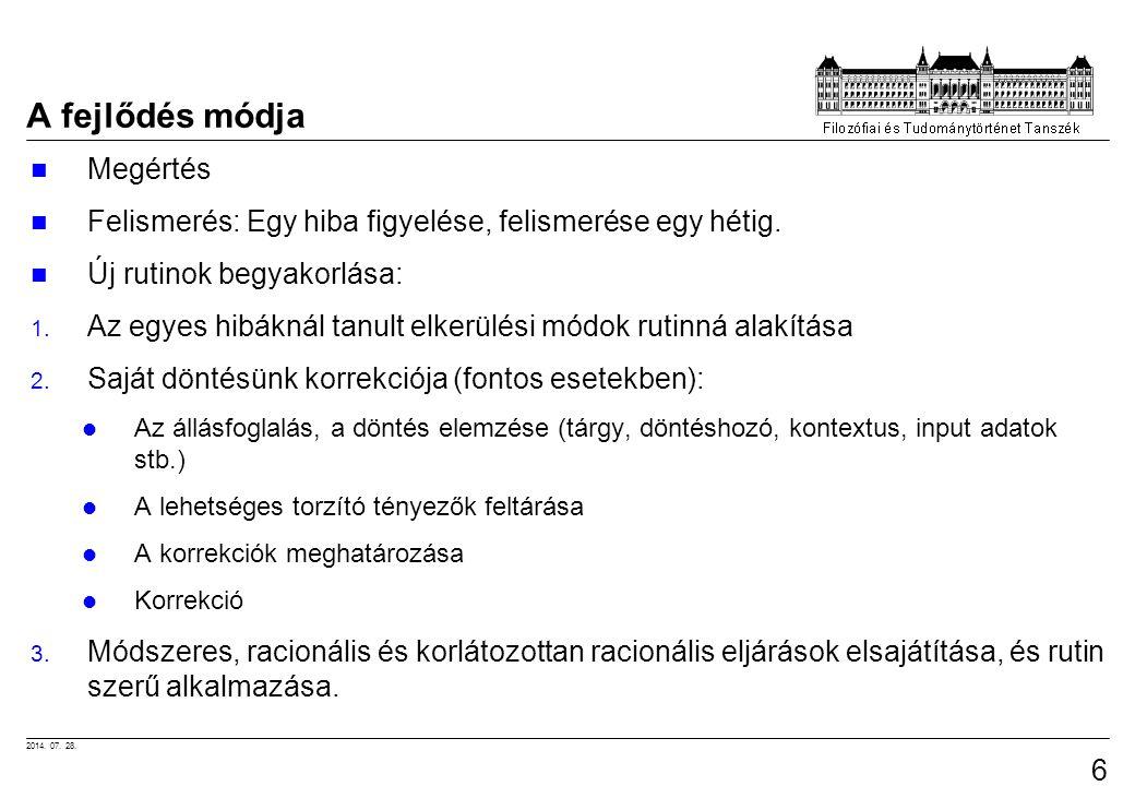 2014.07. 28. 63 A fejlődés módja Megértés Felismerés: Egy hiba figyelése, felismerése egy hétig.