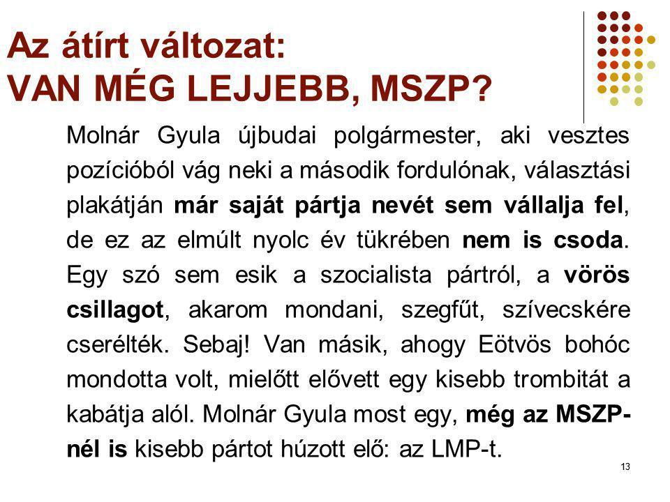 13 Az átírt változat: VAN MÉG LEJJEBB, MSZP? Molnár Gyula újbudai polgármester, aki vesztes pozícióból vág neki a második fordulónak, választási plaká