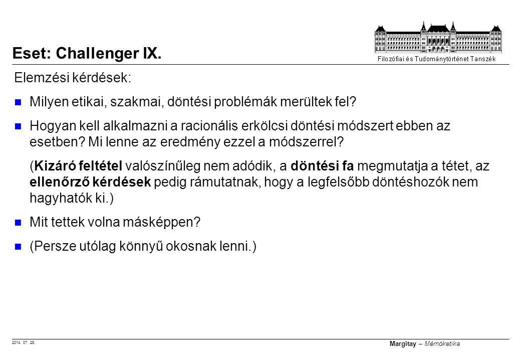 2014. 07. 28. Margitay – Mérnöketika Elemzési kérdések: Milyen etikai, szakmai, döntési problémák merültek fel? Hogyan kell alkalmazni a racionális er
