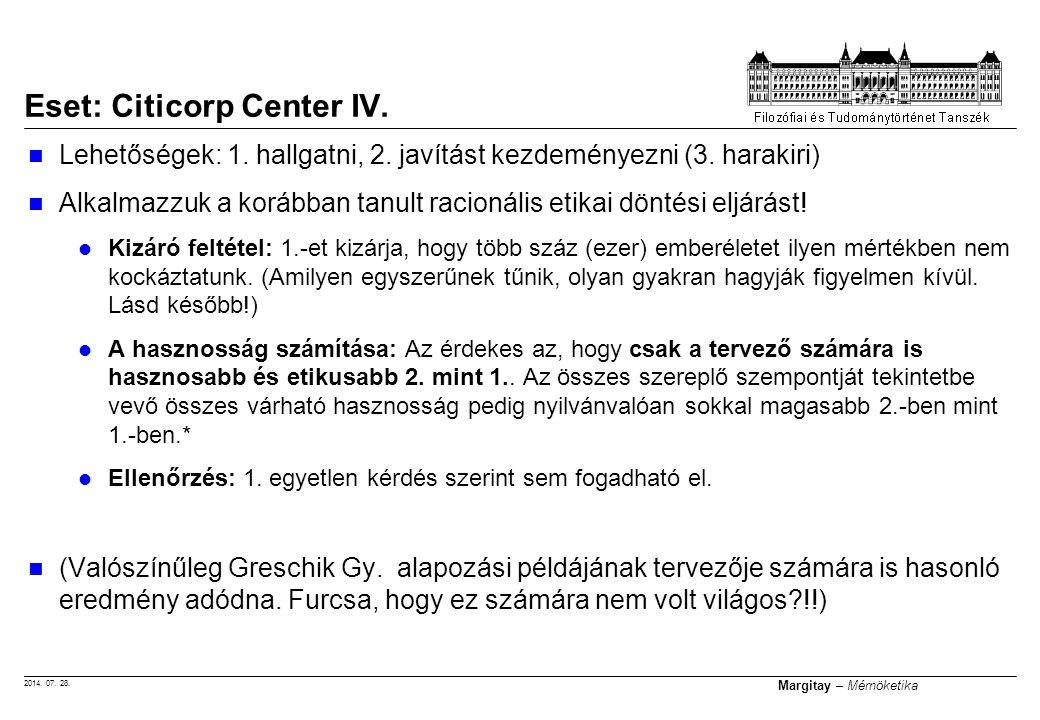 2014. 07. 28. Margitay – Mérnöketika Lehetőségek: 1. hallgatni, 2. javítást kezdeményezni (3. harakiri) Alkalmazzuk a korábban tanult racionális etika