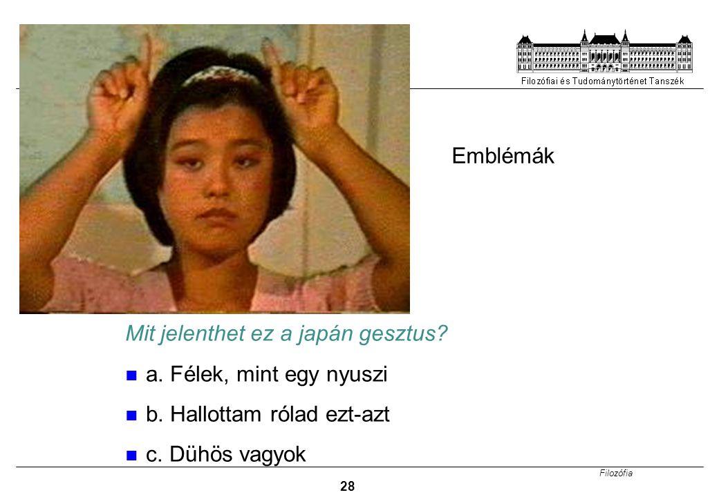 Filozófia 28 Mit jelenthet ez a japán gesztus? a. Félek, mint egy nyuszi b. Hallottam rólad ezt-azt c. Dühös vagyok Emblémák