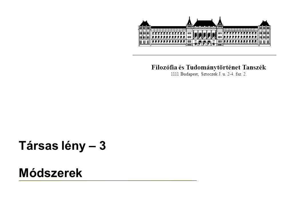 Filozófia és Tudománytörténet Tanszék 1111 Budapest, Sztoczek J. u. 2-4. fsz. 2. Társas lény – 3 Módszerek