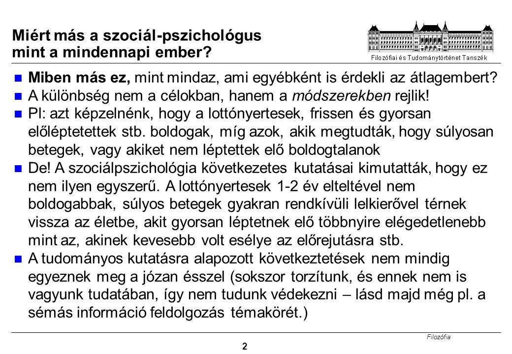 Filozófia 2 Miért más a szociál-pszichológus mint a mindennapi ember? Miben más ez, mint mindaz, ami egyébként is érdekli az átlagembert? A különbség