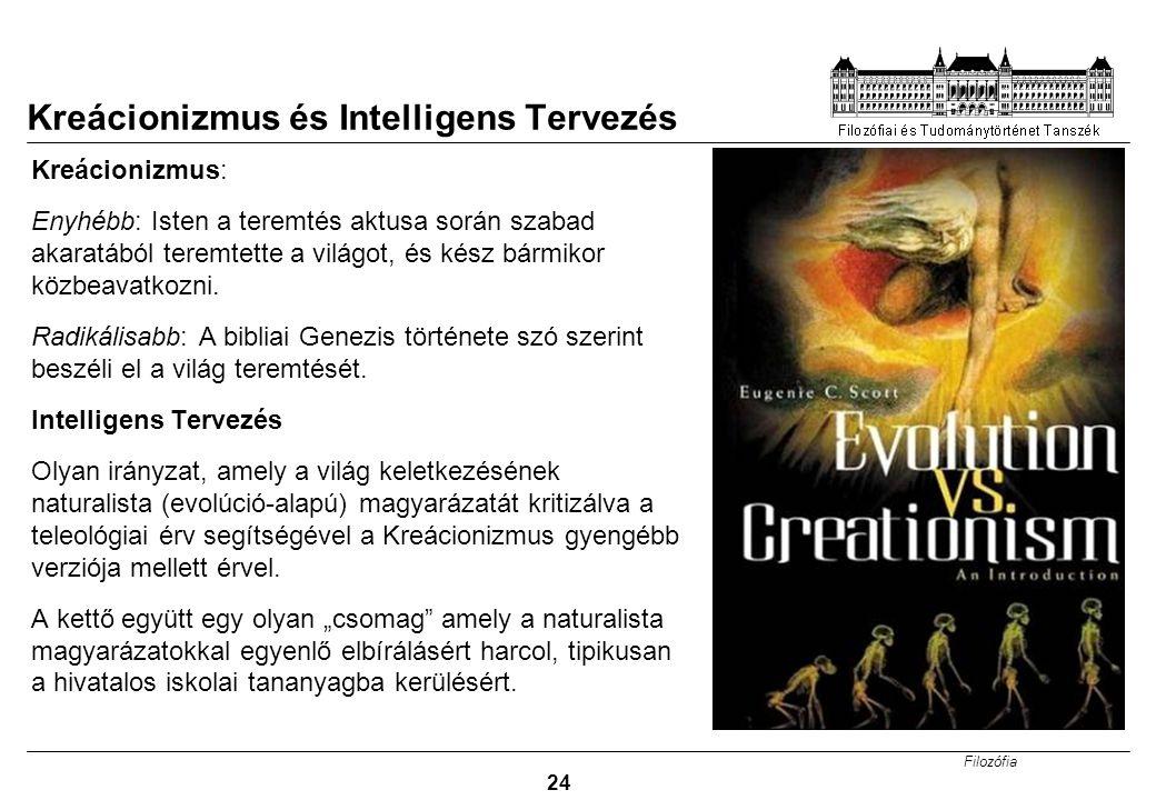 Filozófia 24 Kreácionizmus és Intelligens Tervezés Kreácionizmus: Enyhébb: Isten a teremtés aktusa során szabad akaratából teremtette a világot, és ké