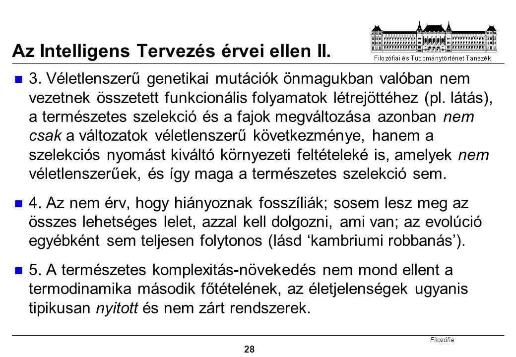 Filozófia 28 Az Intelligens Tervezés érvei ellen II. 3. Véletlenszerű genetikai mutációk önmagukban valóban nem vezetnek összetett funkcionális folyam