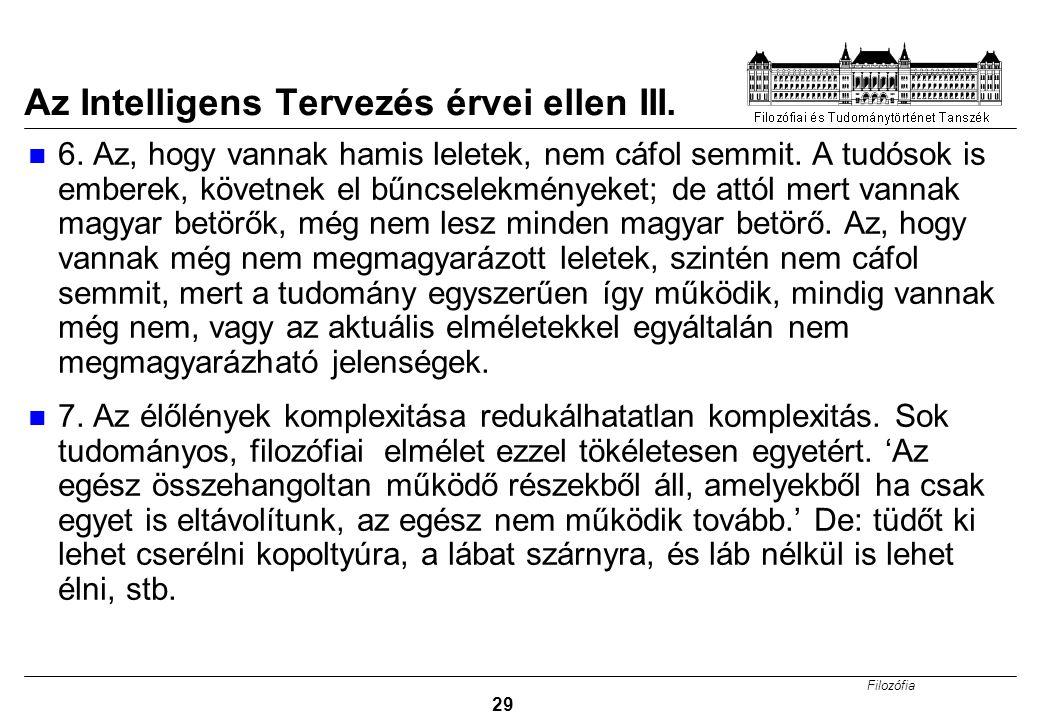 Filozófia 29 Az Intelligens Tervezés érvei ellen III. 6. Az, hogy vannak hamis leletek, nem cáfol semmit. A tudósok is emberek, követnek el bűncselekm