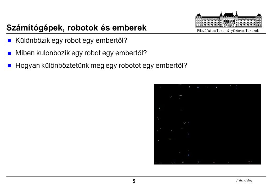 5 Filozófia Számítógépek, robotok és emberek Különbözik egy robot egy embertől.