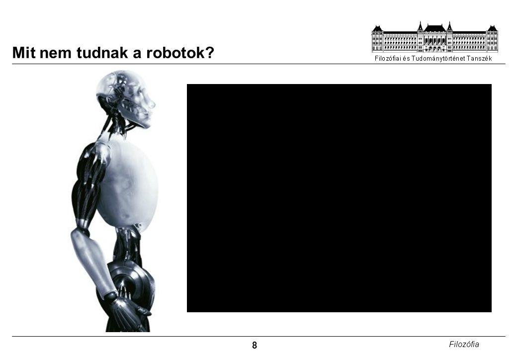 8 Filozófia Mit nem tudnak a robotok?