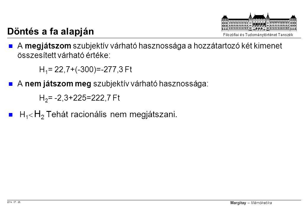 2014. 07. 28. Margitay – Mérnöketika Döntés a fa alapján A megjátszom szubjektív várható hasznossága a hozzátartozó két kimenet összesített várható ér