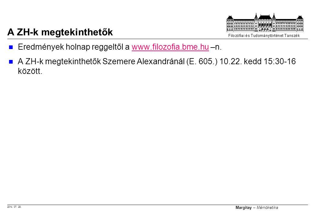 2014. 07. 28. Margitay – Mérnöketika Eredmények holnap reggeltől a www.filozofia.bme.hu –n.www.filozofia.bme.hu A ZH-k megtekinthetők Szemere Alexandr