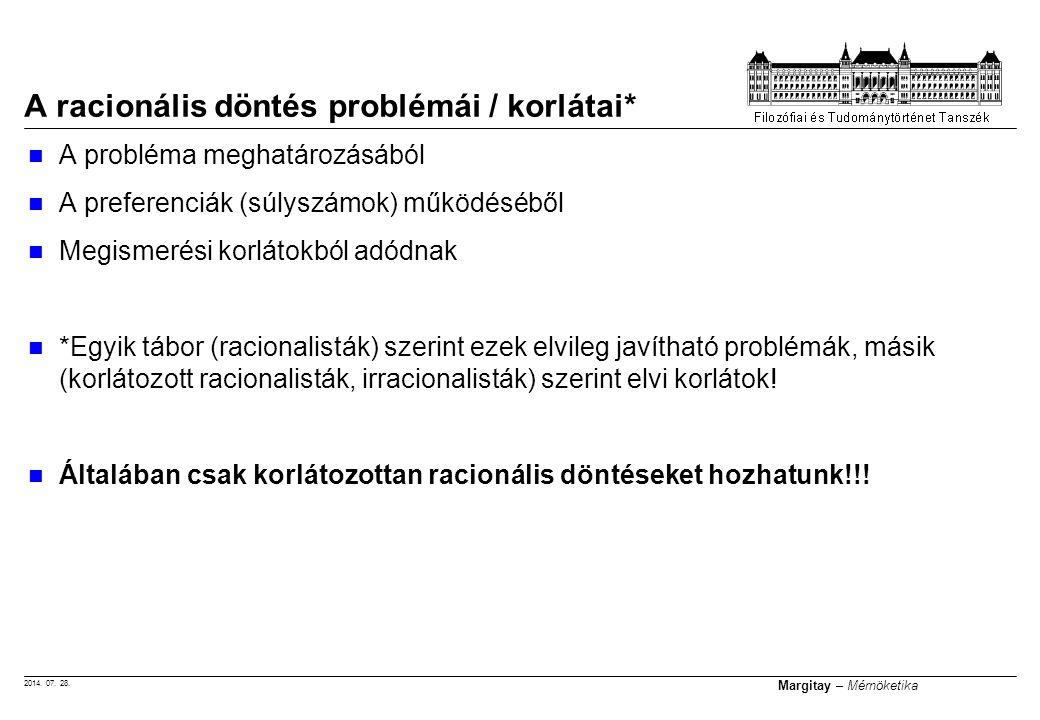 2014. 07. 28. Margitay – Mérnöketika A racionális döntés problémái / korlátai* A probléma meghatározásából A preferenciák (súlyszámok) működéséből Meg