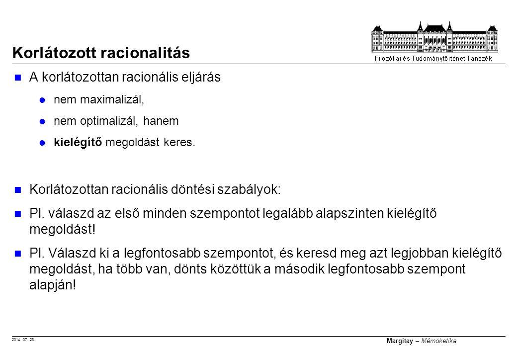 2014. 07. 28. Margitay – Mérnöketika A korlátozottan racionális eljárás nem maximalizál, nem optimalizál, hanem kielégítő megoldást keres. Korlátozott
