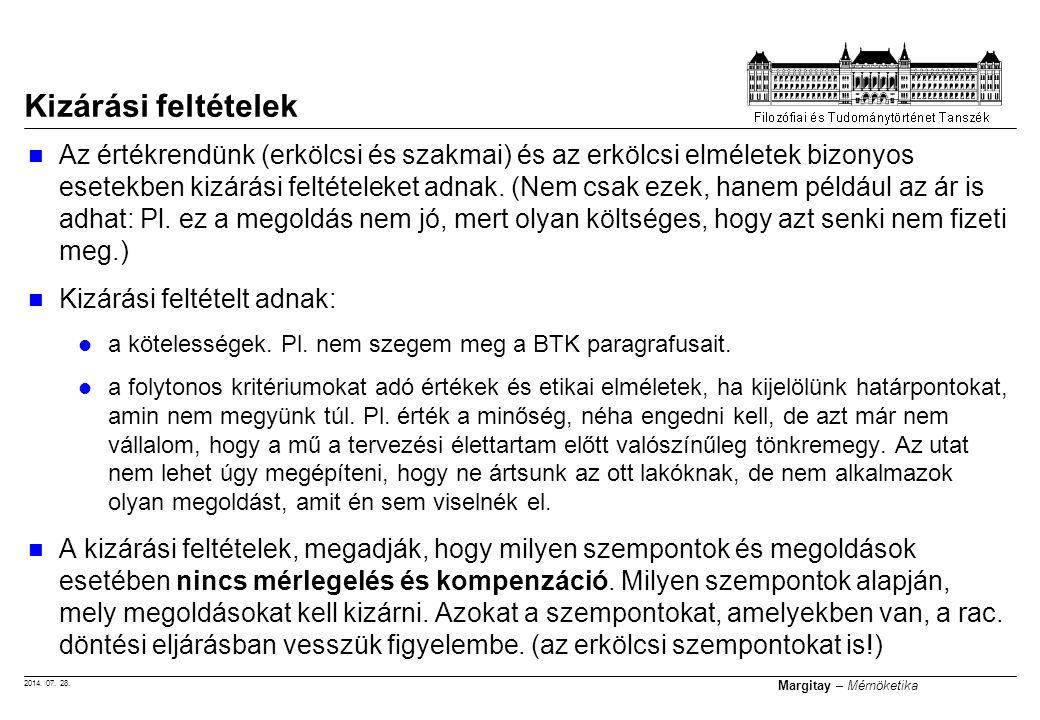 2014. 07. 28. Margitay – Mérnöketika Az értékrendünk (erkölcsi és szakmai) és az erkölcsi elméletek bizonyos esetekben kizárási feltételeket adnak. (N