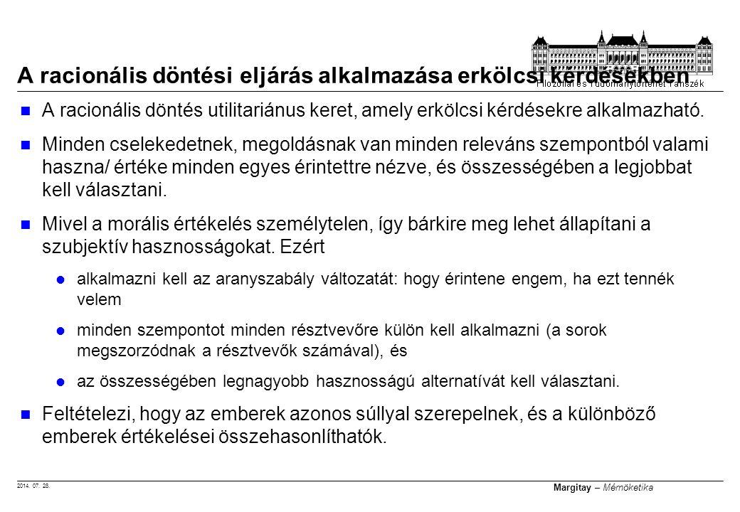 2014. 07. 28. Margitay – Mérnöketika A racionális döntés utilitariánus keret, amely erkölcsi kérdésekre alkalmazható. Minden cselekedetnek, megoldásna
