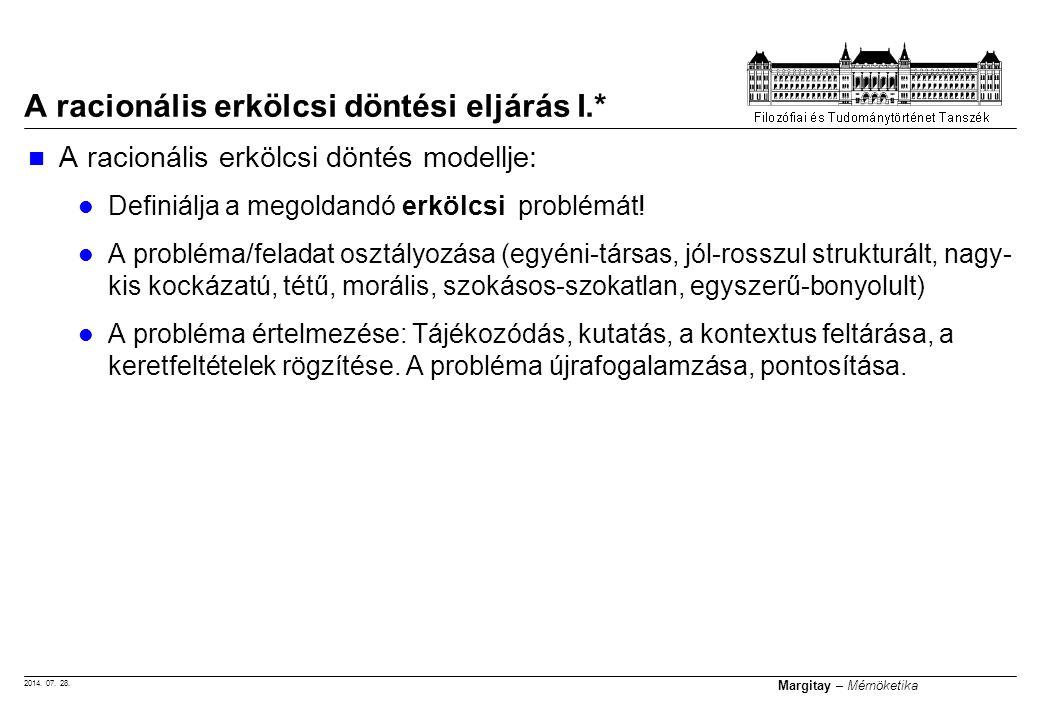 2014. 07. 28. Margitay – Mérnöketika A racionális erkölcsi döntési eljárás I.* A racionális erkölcsi döntés modellje: Definiálja a megoldandó erkölcsi