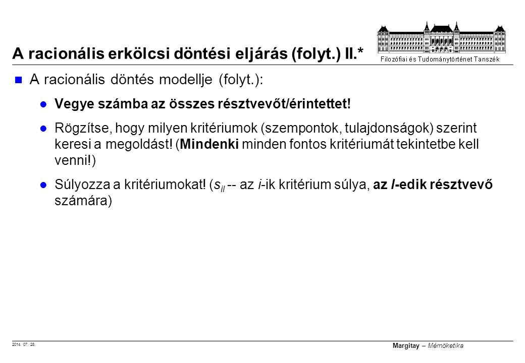 2014. 07. 28. Margitay – Mérnöketika A racionális erkölcsi döntési eljárás (folyt.) II.* A racionális döntés modellje (folyt.): Vegye számba az összes