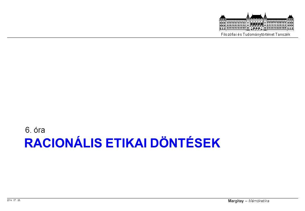 2014. 07. 28. Margitay – Mérnöketika RACIONÁLIS ETIKAI DÖNTÉSEK 6. óra