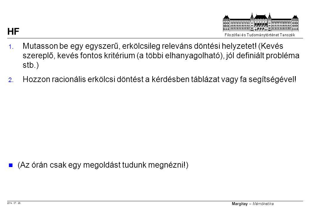 2014. 07. 28. Margitay – Mérnöketika 1. Mutasson be egy egyszerű, erkölcsileg releváns döntési helyzetet! (Kevés szereplő, kevés fontos kritérium (a t