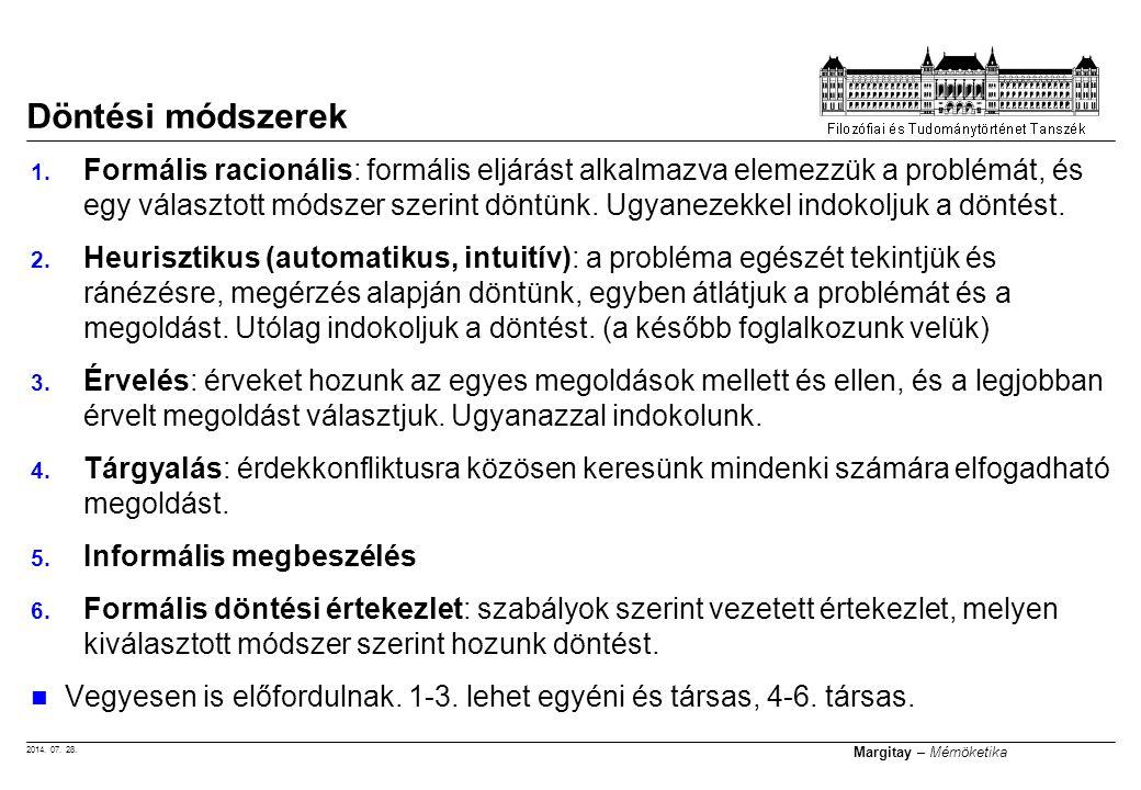 2014. 07. 28. Margitay – Mérnöketika 1. Formális racionális: formális eljárást alkalmazva elemezzük a problémát, és egy választott módszer szerint dön