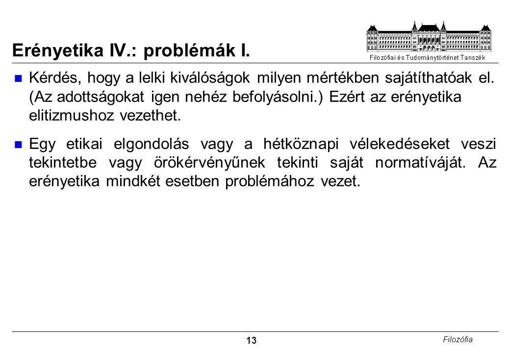 13 Filozófia Erényetika IV.: problémák I. Kérdés, hogy a lelki kiválóságok milyen mértékben sajátíthatóak el. (Az adottságokat igen nehéz befolyásolni
