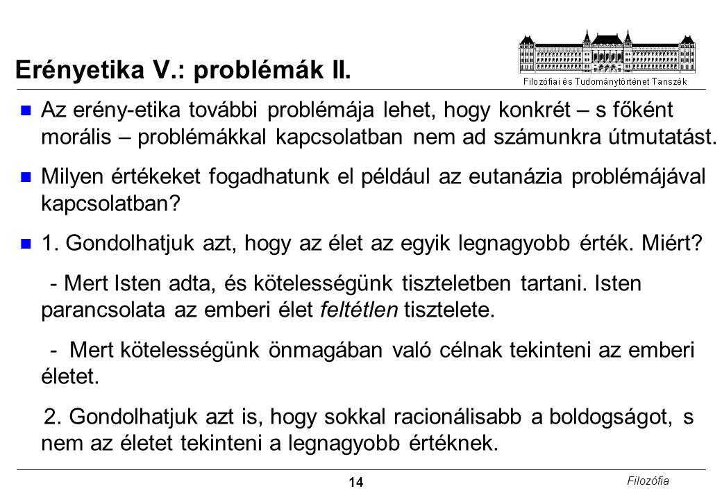 14 Filozófia Erényetika V.: problémák II. Az erény-etika további problémája lehet, hogy konkrét – s főként morális – problémákkal kapcsolatban nem ad