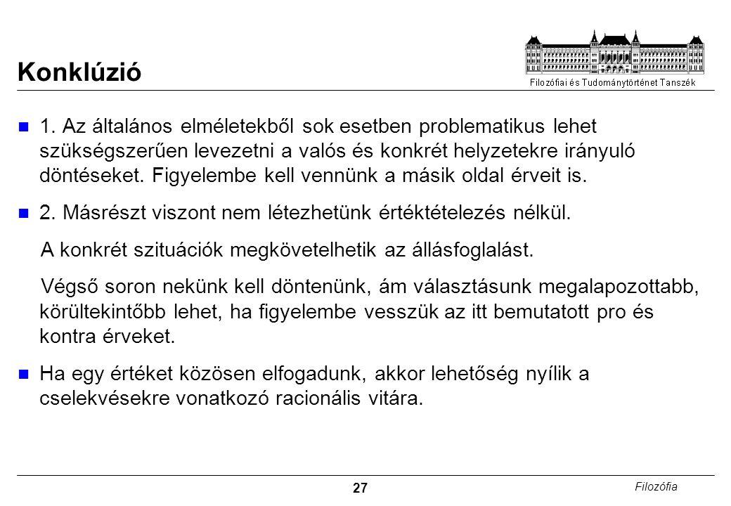27 Filozófia Konklúzió 1. Az általános elméletekből sok esetben problematikus lehet szükségszerűen levezetni a valós és konkrét helyzetekre irányuló d