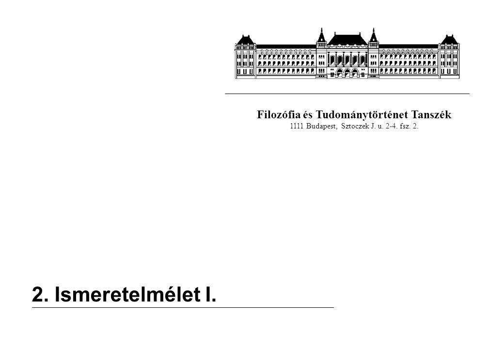 Filozófia és Tudománytörténet Tanszék 1111 Budapest, Sztoczek J. u. 2-4. fsz. 2. 2. Ismeretelmélet I.