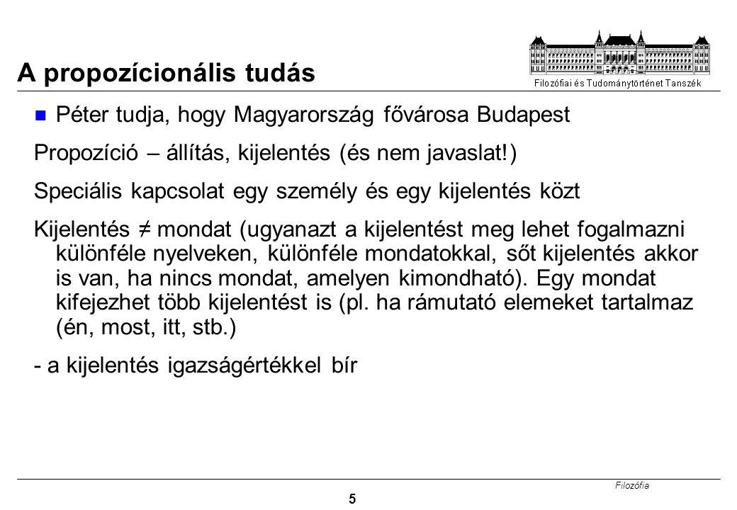 Filozófia 5 A propozícionális tudás Péter tudja, hogy Magyarország fővárosa Budapest Propozíció – állítás, kijelentés (és nem javaslat!) Speciális kap