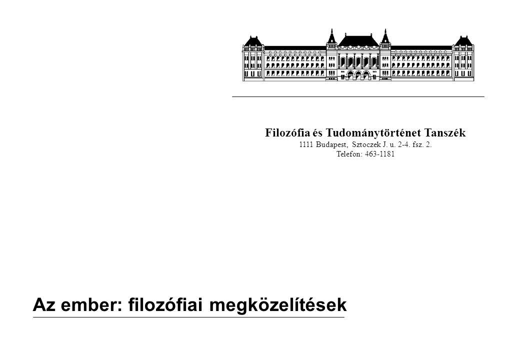 Filozófia és Tudománytörténet Tanszék 1111 Budapest, Sztoczek J. u. 2-4. fsz. 2. Telefon: 463-1181 Az ember: filozófiai megközelítések