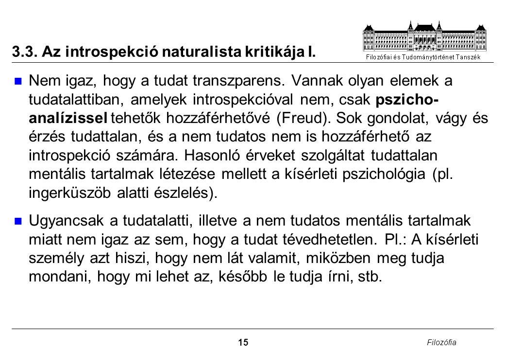15 Filozófia 3.3. Az introspekció naturalista kritikája I. Nem igaz, hogy a tudat transzparens. Vannak olyan elemek a tudatalattiban, amelyek introspe