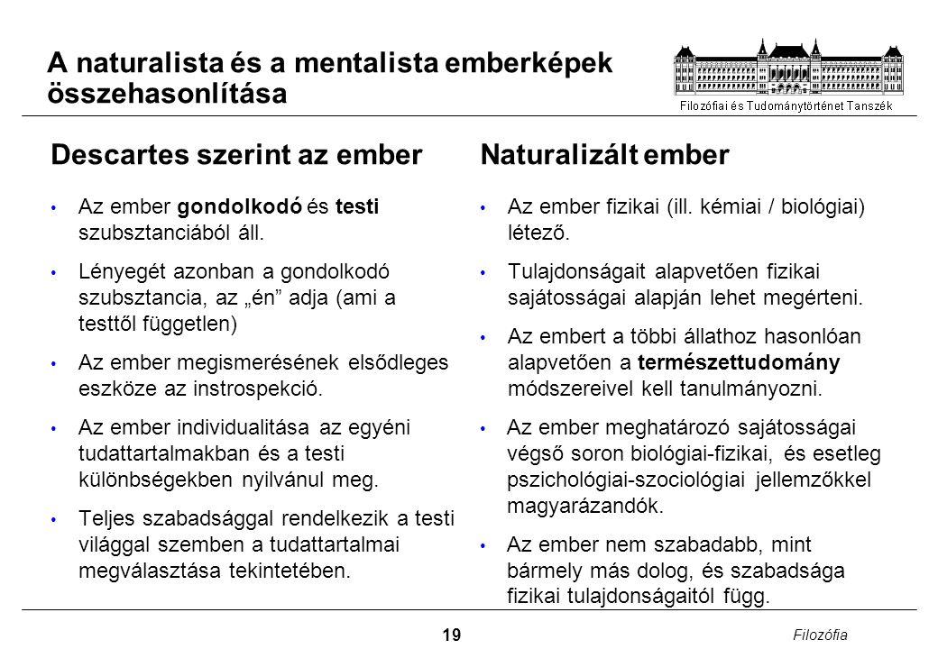 19 Filozófia A naturalista és a mentalista emberképek összehasonlítása Descartes szerint az ember Az ember gondolkodó és testi szubsztanciából áll. Lé
