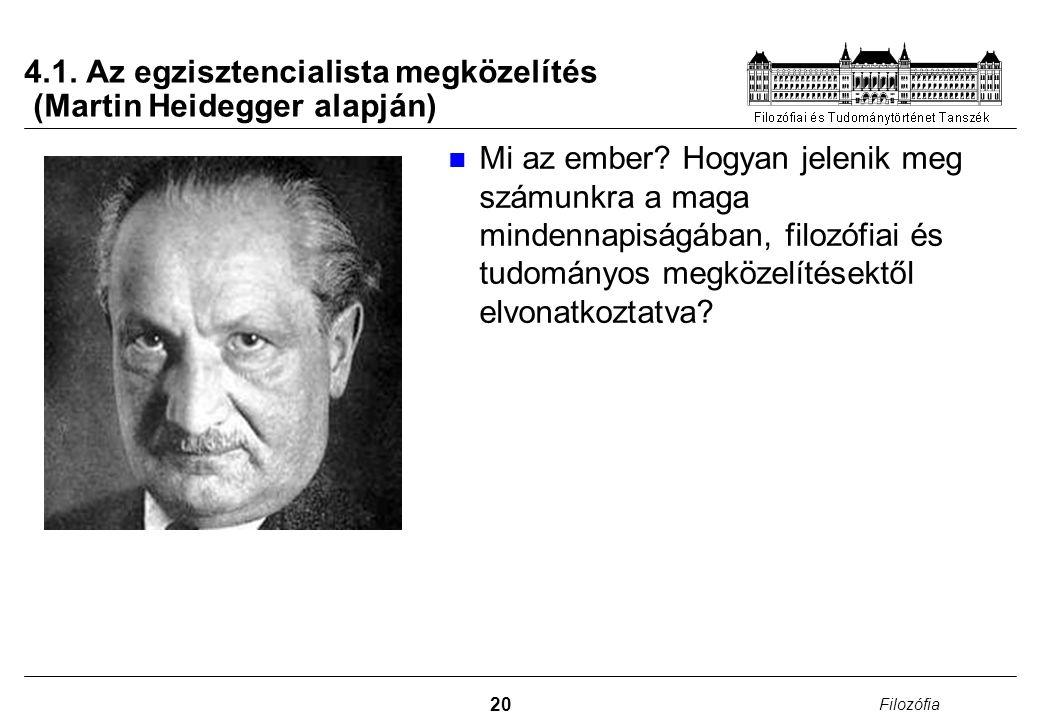20 Filozófia 4.1. Az egzisztencialista megközelítés (Martin Heidegger alapján) Mi az ember? Hogyan jelenik meg számunkra a maga mindennapiságában, fil