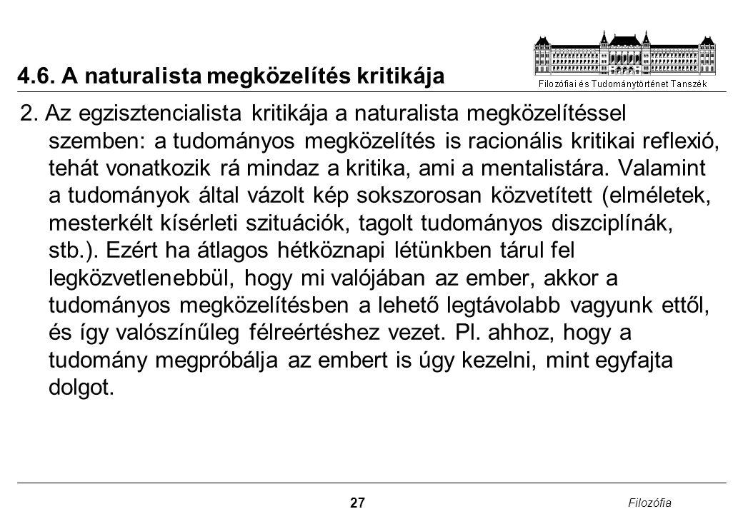 27 Filozófia 4.6. A naturalista megközelítés kritikája 2. Az egzisztencialista kritikája a naturalista megközelítéssel szemben: a tudományos megközelí