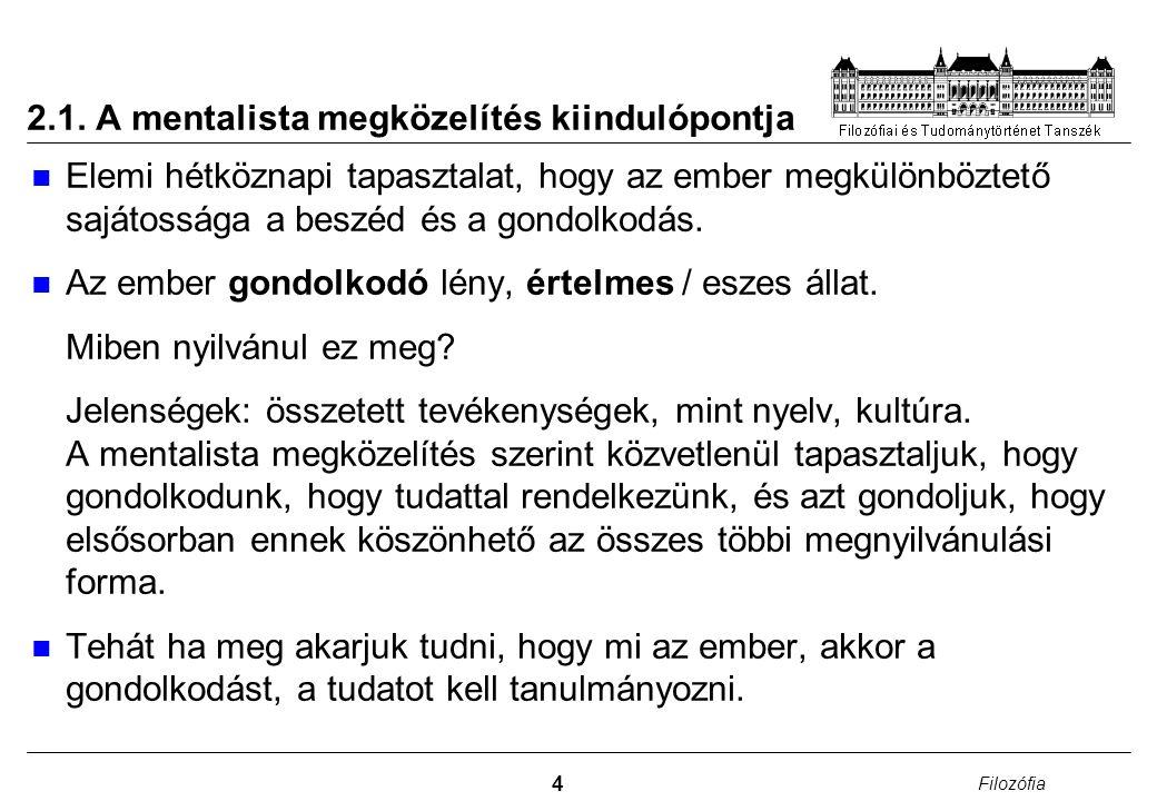 4 Filozófia 2.1. A mentalista megközelítés kiindulópontja Elemi hétköznapi tapasztalat, hogy az ember megkülönböztető sajátossága a beszéd és a gondol