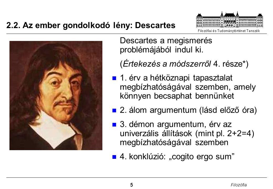 5 Filozófia 2.2. Az ember gondolkodó lény: Descartes Descartes a megismerés problémájából indul ki. (Értekezés a módszerről 4. része*) 1. érv a hétköz