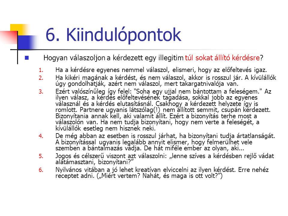 6.Kiindulópontok Hogyan válaszoljon a kérdezett egy illegitim túl sokat állító kérdésre.