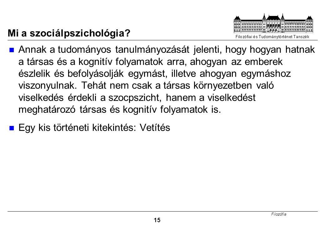 Filozófia 15 Mi a szociálpszichológia? Annak a tudományos tanulmányozását jelenti, hogy hogyan hatnak a társas és a kognitív folyamatok arra, ahogyan