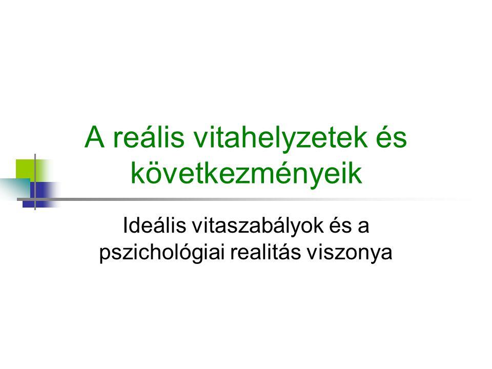 A reális vitahelyzetek és következményeik Ideális vitaszabályok és a pszichológiai realitás viszonya