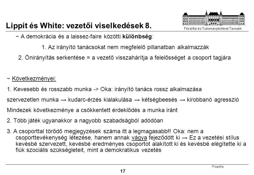 Filozófia 17 Lippit és White: vezetői viselkedések 8. ~ A demokrácia és a laissez-faire közötti különbség: 1. Az irányító tanácsokat nem megfelelő pil