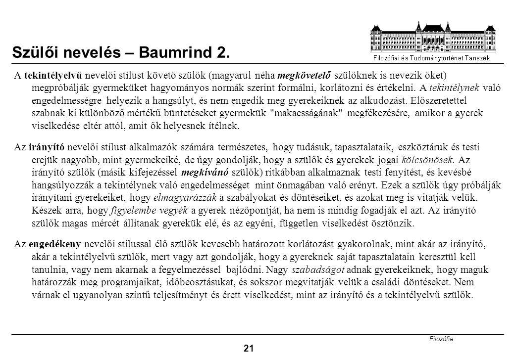 Filozófia 21 Szülői nevelés – Baumrind 2. A tekintélyelvű nevelői stílust követő szülők (magyarul néha megkövetelő szülőknek is nevezik őket) megpróbá