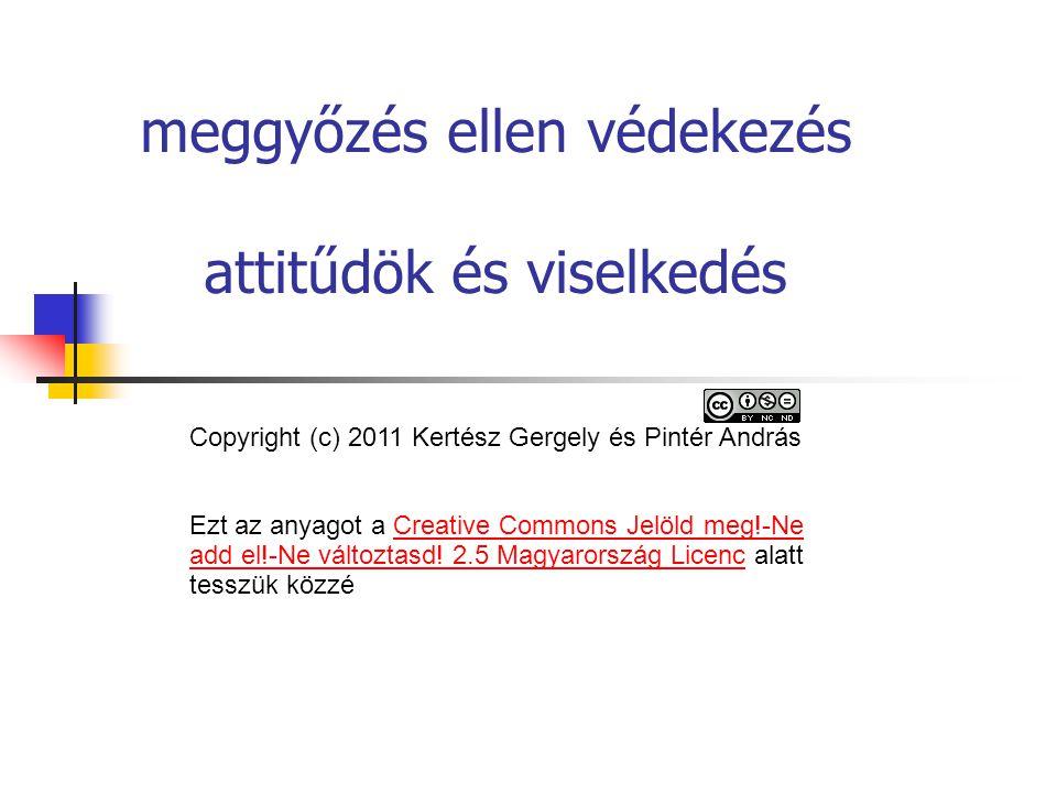 meggyőzés ellen védekezés attitűdök és viselkedés Copyright (c) 2011 Kertész Gergely és Pintér András Ezt az anyagot a Creative Commons Jelöld meg!-Ne